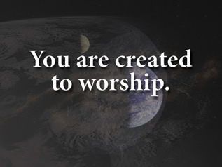 You are created to worship